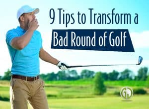 9 Tips to Transform a Bad Round of Golf