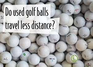 Do used golf balls travel less distance Should you buy new
