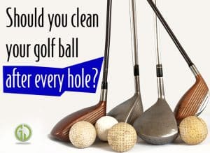 Should you clean your golf ball after every hole Why How