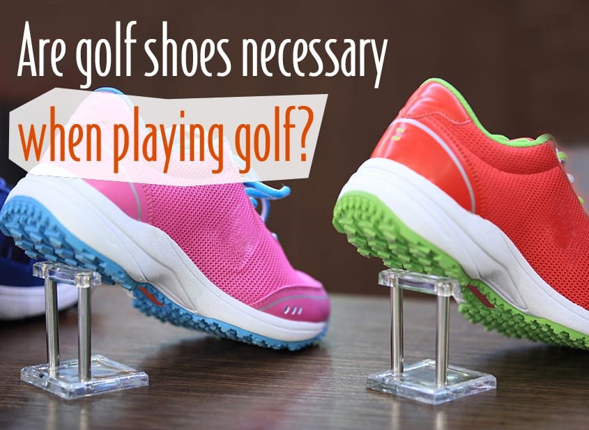Are golf shoes necessary when playing golf