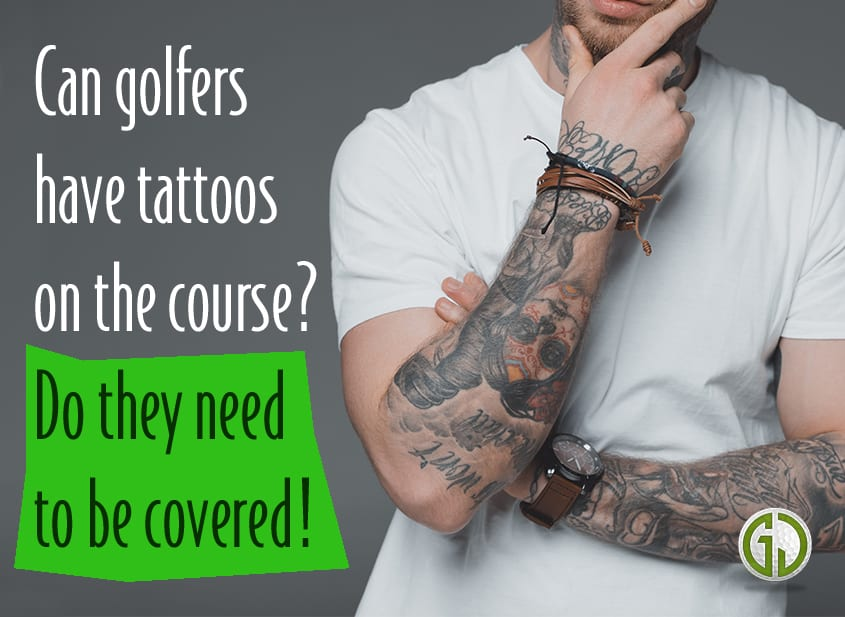 Can golfers have tattoos on the course Do they need to be covered