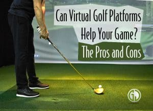 Can Virtual Golf Platforms Help Your Game The Pros and Cons